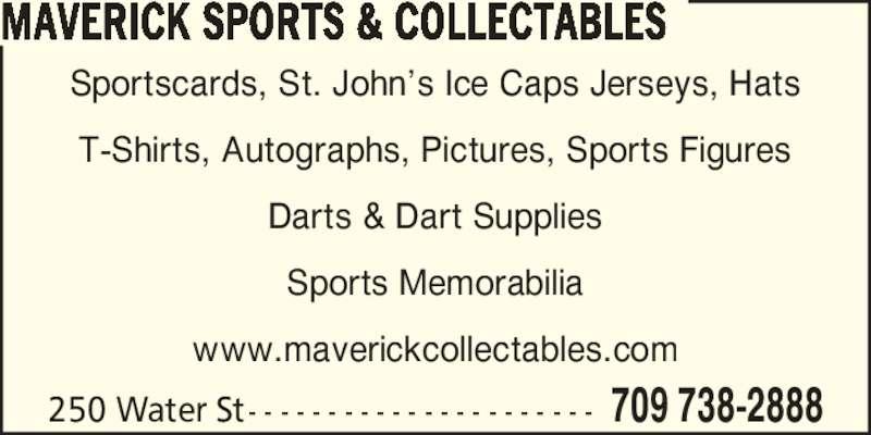 Maverick Sports & Collectables (709-738-2888) - Display Ad - MAVERICK SPORTS & COLLECTABLES Sportscards, St. John?s Ice Caps Jerseys, Hats T-Shirts, Autographs, Pictures, Sports Figures Darts & Dart Supplies Sports Memorabilia www.maverickcollectables.com 709 738-2888250 Water St - - - - - - - - - - - - - - - - - - - - - -
