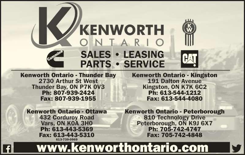Kenworth Ontario - Ottawa (613-739-0969) - Display Ad - Kenworth Ontario - Thunder Bay 2730 Arthur St West Thunder Bay, ON P7K 0V3 Ph: 807-939-2424 Fax: 807-939-1955 Kenworth Ontario - Kingston 191 Dalton Avenue Kingston, ON K7K 6C2 Ph: 613-544-1212 Fax: 613-544-4080 Kenworth Ontario - Ottawa 432 Corduroy Road Vars, ON K0A 3H0 Ph: 613-443-5369 Fax: 613-443-5310 Kenworth Ontario - Peterborough 810 Technology Drive Peterborough, ON K9J 6X7 Fax: 705-742-4848 www.kenworthontario.com SALES ? LEASING PARTS ? SERVICE 613-739-0969 Ph: 705-742-4747