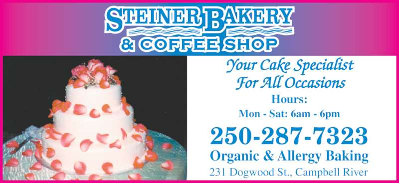 Steiner Bakery (250-287-7323) - Display Ad - Your Cake Specialist For All Occasions Hours: Mon - Sat: 6am - 6pm 231 Dogwood St., Campbell River 250-287-7323 Organic & Allergy Baking