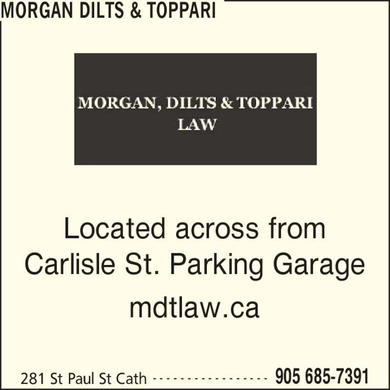 Morgan Dilts & Toppari (905-685-7391) - Display Ad - MORGAN DILTS & TOPPARI 281 St Paul St Cath 905 685-7391- - - - - - - - - - - - - - - - - Located across from Carlisle St. Parking Garage mdtlaw.ca