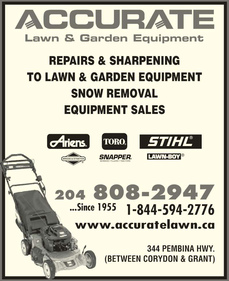 Accurate Lawn & Garden (2042845950) - Display Ad - Lawn & Garden Equipment REPAIRS & SHARPENING TO LAWN & GARDEN EQUIPMENT SNOW REMOVAL EQUIPMENT SALES 1-844-594-2776 204 808-2947 ...Since 1955 www.accuratelawn.ca 344 PEMBINA HWY. (BETWEEN CORYDON & GRANT)