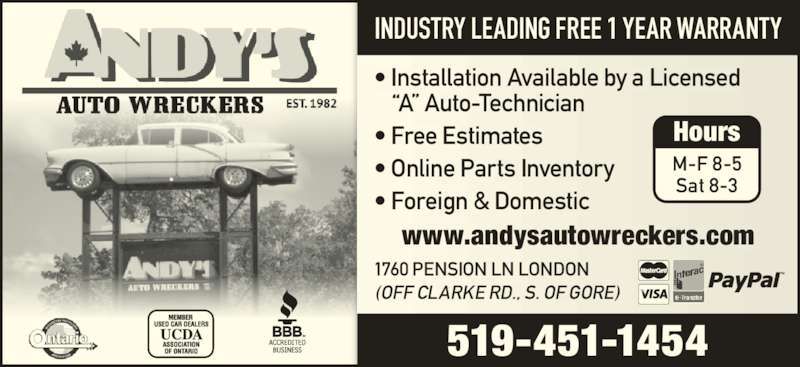 Andys Auto Wreckers (519-451-1454) - Display Ad - INDUSTRY LEADING FREE 1 YEAR WARRANTY 1760 PENSION LN LONDON  519-451-1454 www.andysautowreckers.com ? Installation Available by a Licensed  ?A? Auto-Technician ? Free Estimates ? Online Parts Inventory ? Foreign & Domestic M-F 8-5 Sat 8-3 Hours (OFF CLARKE RD., S. OF GORE)