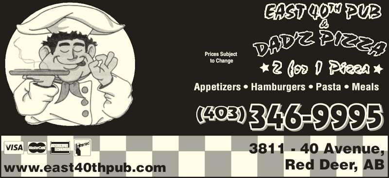 Dadz Pizza (4033469995) - Display Ad - Appetizers • Hamburgers • Pasta • Meals (403) 346-9995 Prices Subject  to Change 3811 - 40 Avenue, Red Deer, ABwww.east40thpub.com
