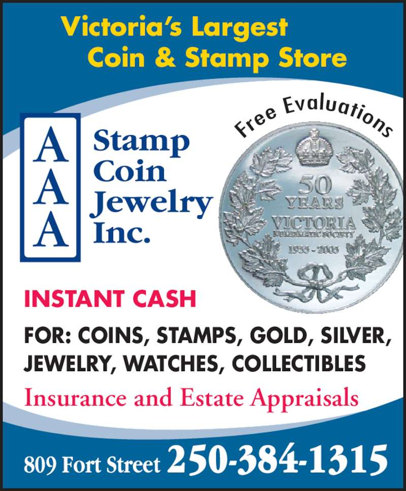 A A A Stamp Coin Jewellery Inc (250-384-1315) - Display Ad - 809 Fort Street 250-384-1315 Victoria's Largest    Coin & Stamp Store INSTANT CASH Insurance and Estate Appraisals Fr ee  Evaluations FOR: COINS, STAMPS, GOLD, SILVER, JEWELRY, WATCHES, COLLECTIBLES