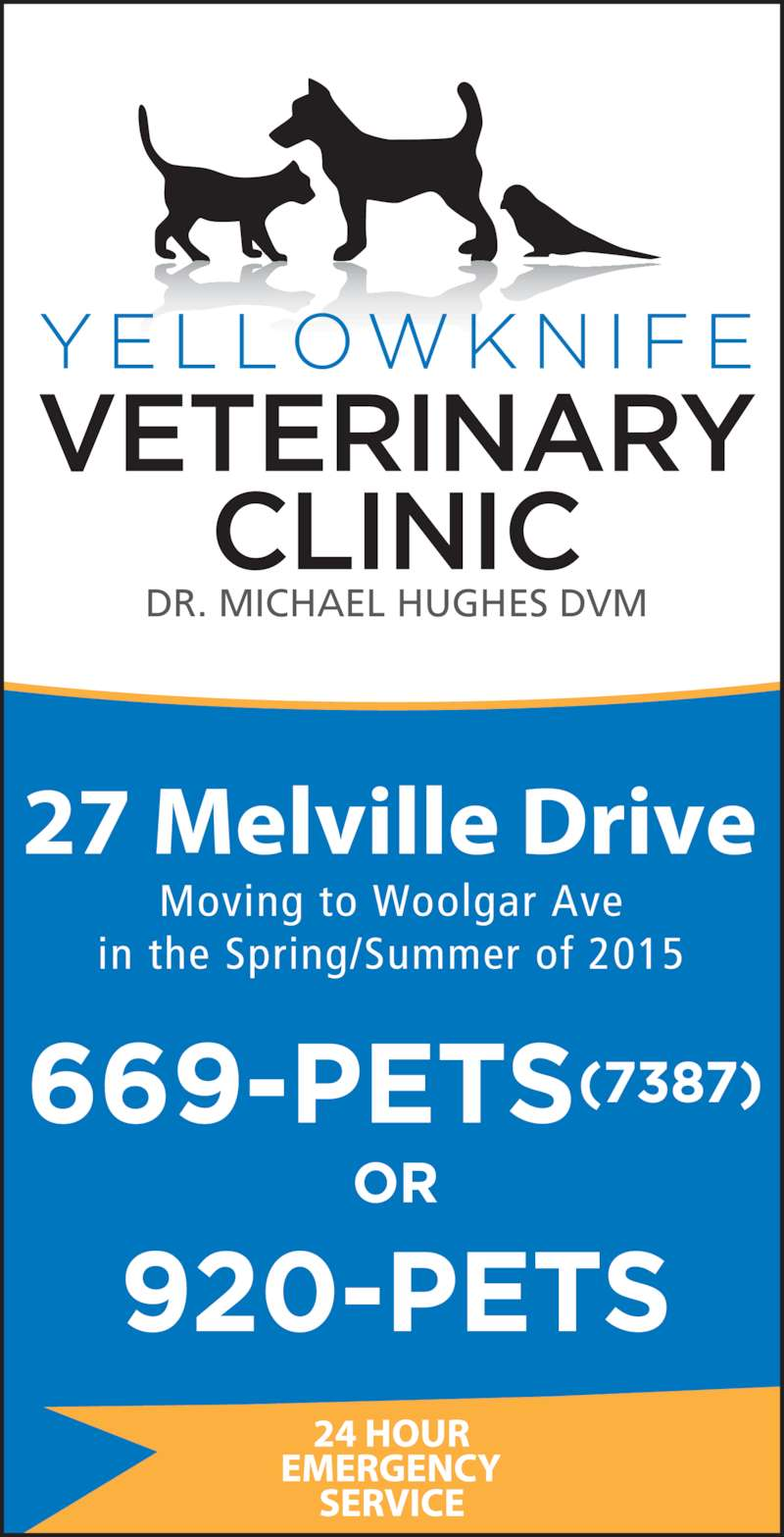 Yellowknife Veterinary Clinic (867-669-7387) - Display Ad - DR. MICHAEL HUGHES DVM Moving to Woolgar Ave in the Spring/Summer of 2015 DR. MICHAEL HUGHES DVM Moving to Woolgar Ave in the Spring/Summer of 2015