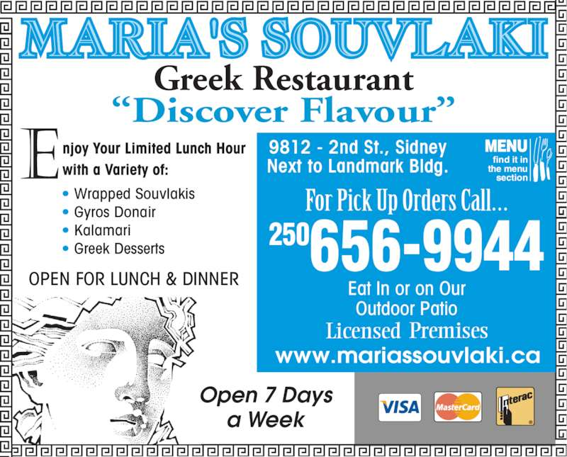 """Maria's Souvlaki Greek Restaurant (2506569944) - Display Ad - OPEN FOR LUNCH & DINNER Greek Restaurant """"Discover Flavour"""" • Wrapped Souvlakis • Gyros Donair • Kalamari • Greek Desserts 250656-9944 Eat In or on Our Outdoor Patio Licensed Premises For Pick Up Orders Call… Open 7 Days a Week find it in   the menu  section MENU 9812 - 2nd St., Sidney N ext to Landmark Bldg. www.mariassouvlaki.ca"""