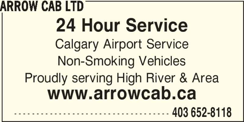 Arrow Cab Ltd (403-652-8118) - Display Ad - 24 Hour Service Calgary Airport Service Non-Smoking Vehicles Proudly serving High River & Area www.arrowcab.ca - - - - - - - - - - - - - - - - - - - - - - - - - - - - - - - - - - - 403 652-8118 ARROW CAB LTD