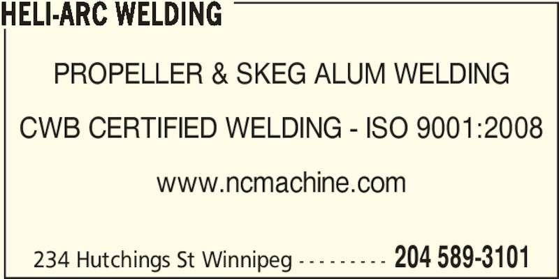 Heli-Arc Welding (204-589-3101) - Display Ad - PROPELLER & SKEG ALUM WELDING CWB CERTIFIED WELDING - ISO 9001:2008 www.ncmachine.com 234 Hutchings St Winnipeg - - - - - - - - - 204 589-3101 HELI-ARC WELDING