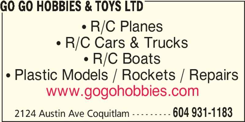 Go Go Hobbies & Toys Ltd (604-931-1183) - Display Ad - π R/C Planes π R/C Cars & Trucks π R/C Boats π Plastic Models / Rockets / Repairs www.gogohobbies.com 2124 Austin Ave Coquitlam - - - - - - - - - 604 931-1183 GO GO HOBBIES & TOYS LTD