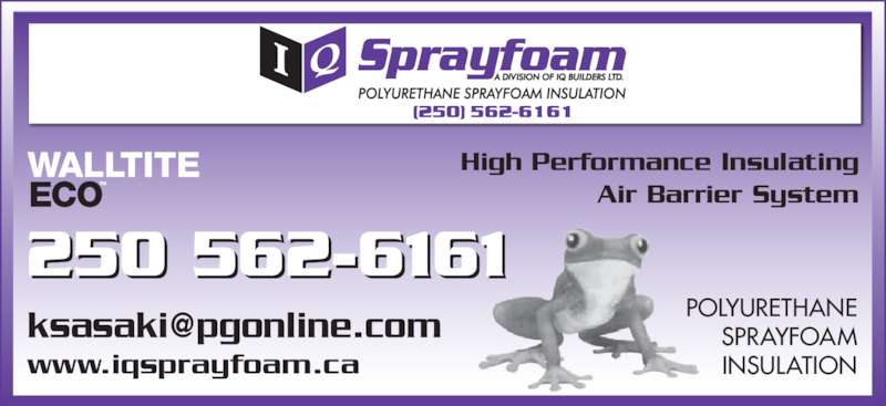 IQ Spray Foam (250-562-6161) - Display Ad - 250 562-6161 POLYURETHANE SPRAYFOAM INSULATION High Performance Insulating Air Barrier System www.iqsprayfoam.ca