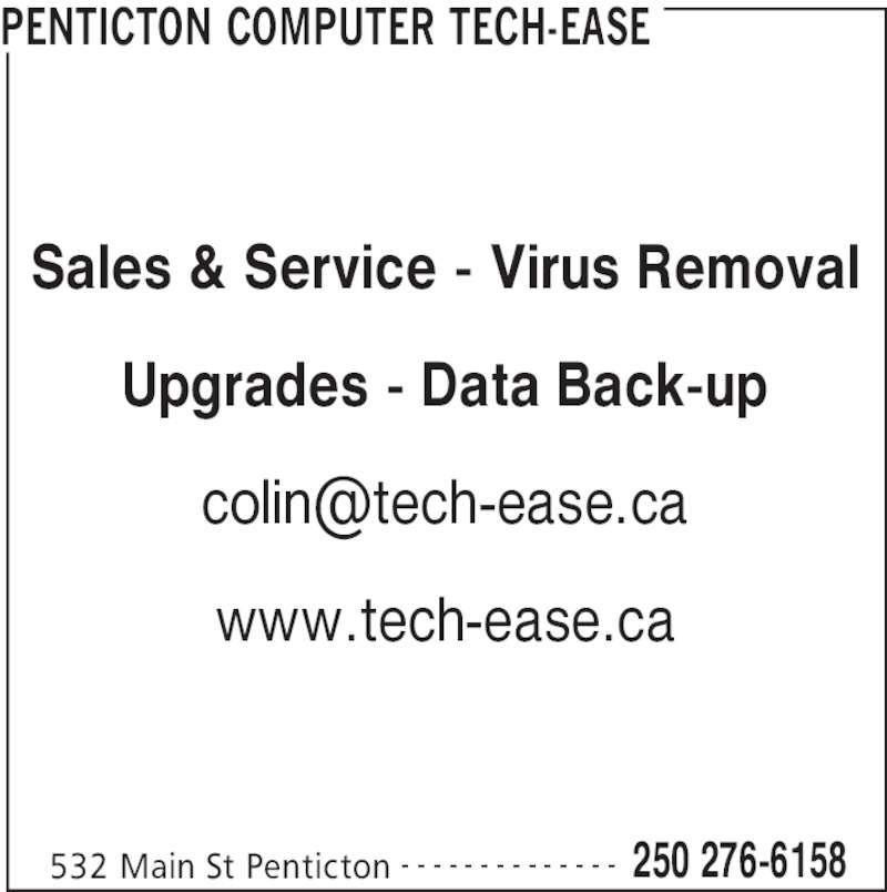 Penticton Computer Tech-Ease (250-276-6158) - Display Ad - PENTICTON COMPUTER TECH-EASE 532 Main St Penticton 250 276-6158- - - - - - - - - - - - - - Sales & Service - Virus Removal Upgrades - Data Back-up www.tech-ease.ca
