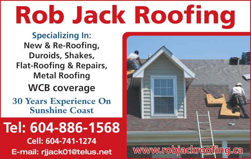 Rob Jack Roofing (604-886-1568) - Display Ad - Tel: 604-886-1568 WCB coverage www.robjackroofing.ca Specializing In: New & Re-Roofing, Rob Jack Roofing Duroids, Shakes, Flat-Roofing & Repairs, Metal Roofing Cell: 604-741-1274 30 Years Experience On Sunshine Coast