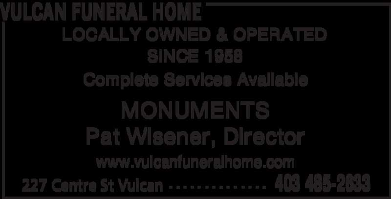 Vulcan Funeral Home (403-485-2633) - Display Ad - VULCAN FUNERAL HOME 403 485-2633227 Centre St Vulcan - - - - - - - - - - - - - - MONUMENTS Pat Wisener, Director LOCALLY OWNED & OPERATED SINCE 1958 www.vulcanfuneralhome.com Complete Services Available