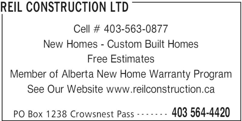 Reil Construction Ltd (403-564-4420) - Display Ad - REIL CONSTRUCTION LTD PO Box 1238 Crowsnest Pass 403 564-4420- - - - - - - Cell # 403-563-0877 New Homes - Custom Built Homes Free Estimates Member of Alberta New Home Warranty Program See Our Website www.reilconstruction.ca