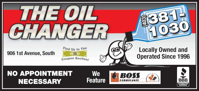 The Oil Changer (403-381-1030) - Display Ad - CHANGER 906 1st Avenue, South Locally Owned andOperated Since 1996 381- 1030 (4 03 We Feature NO APPOINTMENT NECESSARY