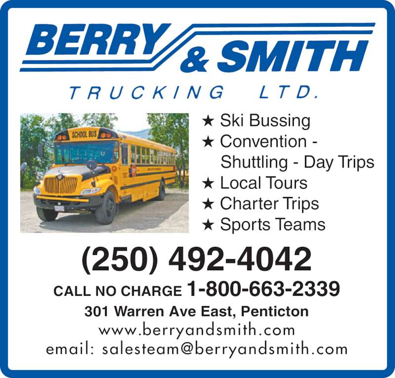 Berry & Smith (250-492-4042) - Display Ad - ★ Sports Teams (250) 492-4042 CALL NO CHARGE 1-800-663-2339 301 Warren Ave East, Penticton www.berryandsmith.com ★ Ski Bussing ★ Convention -  Shuttling - Day Trips ★ Local Tours ★ Charter Trips