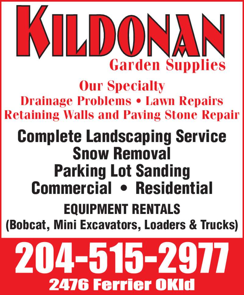 Kildonan Garden Supplies (204-334-7900) - Display Ad - EQUIPMENT RENTALS (Bobcat, Mini Excavators, Loaders & Trucks) Complete Landscaping Service Snow Removal Parking Lot Sanding Commercial  •  Residential Garden Supplies Our Specialty Drainage Problems • Lawn Repairs Retaining Walls and Paving Stone Repair