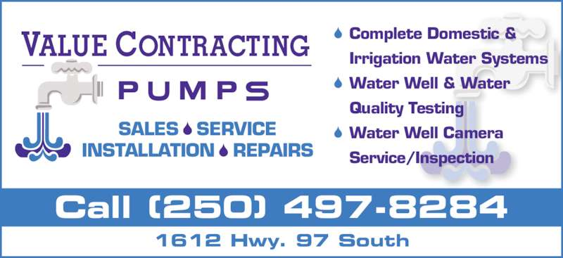 Value Contracting (250-497-8284) - Display Ad - Water Well Camera  Service/Inspection SALES   SERVICE INSTALLATION   REPAIRS Call (250) 497-8284 Complete Domestic & Irrigation Water Systems Water Well & Water  Quality Testing 1612 Hwy. 97 South