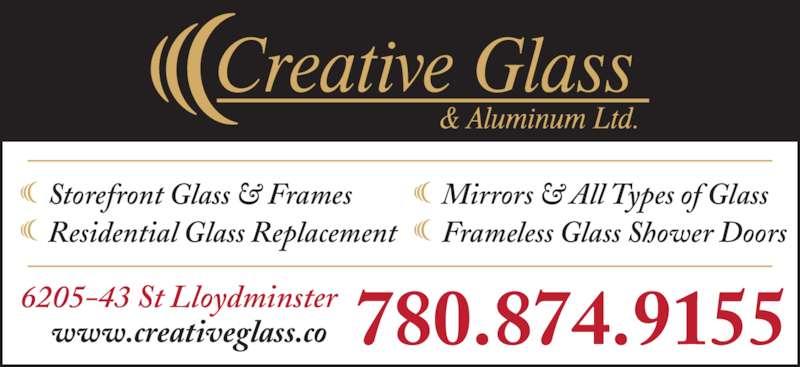 Creative Glass & Aluminum Ltd (780-874-9155) - Display Ad - Storefront Glass & Frames Residential Glass Replacement Mirrors & All Types of Glass Frameless Glass Shower Doors 780.874.91556205-43 St Lloydminsterwww.creativeglass.co