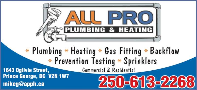 All Pro Plumbing & Heating Inc (250-613-2268) - Display Ad - Plumbing   Heating   Gas Fitting   Backflow Prevention Testing   Sprinklers 1643 Ogilvie Street, Prince George, BC  V2N 1W7 Commercial & Residential