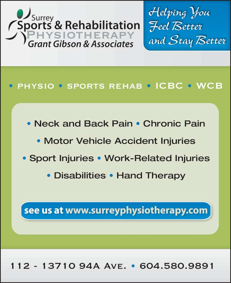 Surrey Sports Physio (6045811911) - Display Ad - 112 - 13710 94A Ave. • 604.580.9891 Helping You Feel Better and Stay Better • physio • sports rehab • ICBC • WCB see us at www.surreyphysiotherapy.com • Neck and Back Pain • Chronic Pain • Motor Vehicle Accident Injuries • Sport Injuries • Work-Related Injuries • Disabilities • Hand Therapy