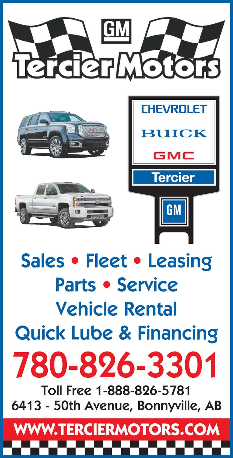 Tercier Motors Ltd (780-826-3301) - Display Ad - 780-826-3301 WWW.TERCIERMOTORS.COM Sales • Fleet • Leasing Parts • Service Vehicle Rental Quick Lube & Financing Toll Free 1-888-826-5781 6413 - 50th Avenue, Bonnyville, AB Tercier