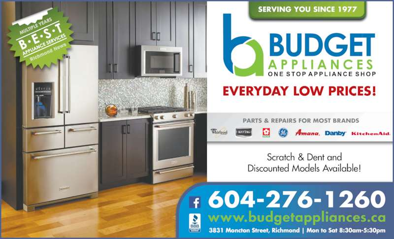 Budget Appliances (604-271-0666) - Display Ad - PARTS & REPAIRS FOR MOST BRANDS 3831 Moncton Street, Richmond | Mon to Sat 8:30am-5:30pm 604-276-1260 www.budgetappliances.ca Ric hm ond  Ne ws SERVING YOU SINCE 1977 EVERYDAY LOW PRICES! Scratch & Dent and Discounted Models Available!