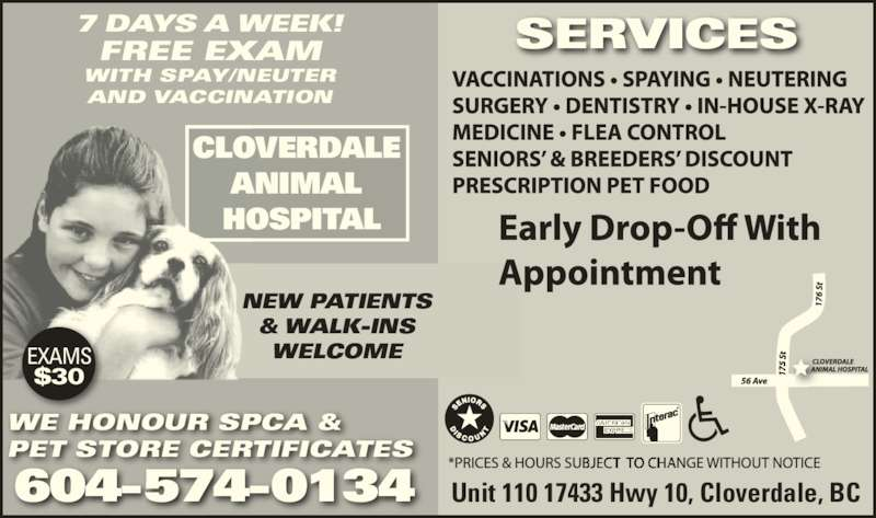 Cloverdale Animal Hospital (604-574-0134) - Display Ad - 7 DAYS A WEEK! CLOVERDALE  ANIMAL  HOSPITAL NEW PATIENTS & WALK-INS WELCOME SERVICES WE HONOUR SPCA & PET STORE CERTIFICATES 604-574-0134 Unit 110 17433 Hwy 10, Cloverdale, BC EXAMS $30 FREE EXAM WITH SPAY/NEUTER AND VACCINATION