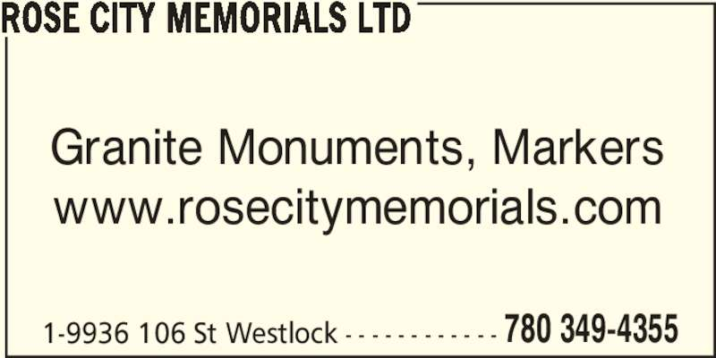 Rose City Memorials Ltd (780-349-4355) - Display Ad - Granite Monuments, Markers www.rosecitymemorials.com 1-9936 106 St Westlock - - - - - - - - - - - - 780 349-4355 ROSE CITY MEMORIALS LTD