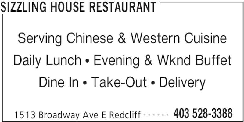 Sizzling House Restaurant (403-528-3388) - Display Ad - SIZZLING HOUSE RESTAURANT 1513 Broadway Ave E Redcliff 403 528-3388- - - - - - Serving Chinese & Western Cuisine Daily Lunch • Evening & Wknd Buffet Dine In • Take-Out • Delivery