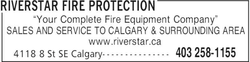"Riverstar Fire Protection (403-258-1155) - Display Ad - RIVERSTAR FIRE PROTECTION 403 258-11554118 8 St SE Calgary- - - - - - - - - - - - - - - ""Your Complete Fire Equipment Company"" SALES AND SERVICE TO CALGARY & SURROUNDING AREA www.riverstar.ca"
