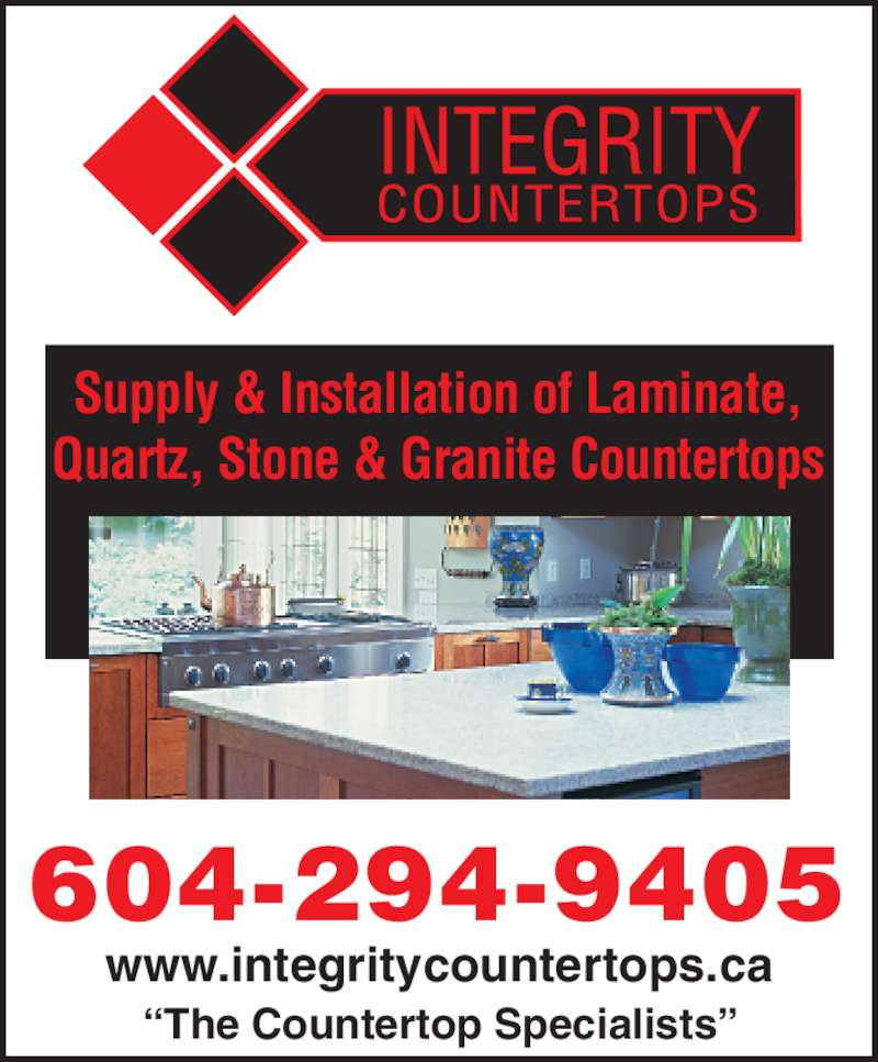 "Integrity Countertops Ltd (604-294-9405) - Display Ad - Supply & Installation of Laminate, Quartz, Stone & Granite Countertops 604-294-9405 www.integritycountertops.ca ""The Countertop Specialists"""
