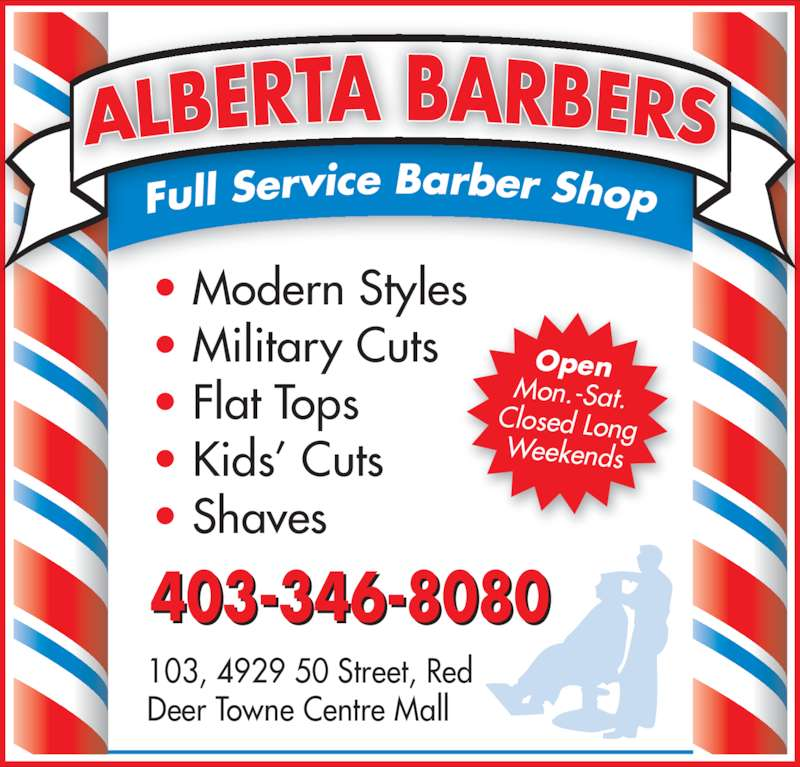 Alberta Barbers (4033468080) - Display Ad - Open  Mon.-Sat.  Closed Long Weekends 403-346-8080 103, 4929 50 Street, Red  Deer Towne Centre Mall • Modern Styles • Military Cuts • Flat Tops • Kids' Cuts • Shaves