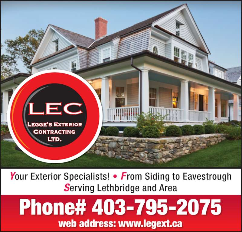 Legge's Exterior Contracting Ltd (403-795-2075) - Display Ad - Phone# 403-795-2075 web address: www.legext.ca Your Exterior Specialists! • F rom Siding to Eavestrough Serving Lethbridge and Area