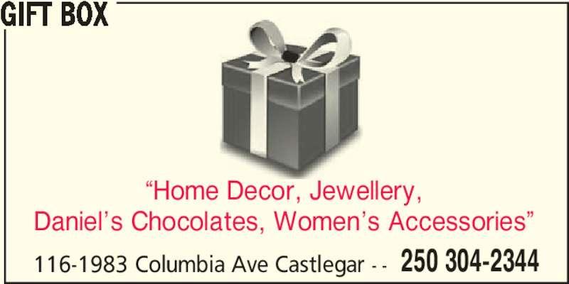 "Gift Box (250-304-2344) - Display Ad - GIFT BOX 250 304-2344 ""Home Decor, Jewellery, Daniel's Chocolates, Women's Accessories"" 116-1983 Columbia Ave Castlegar - -"