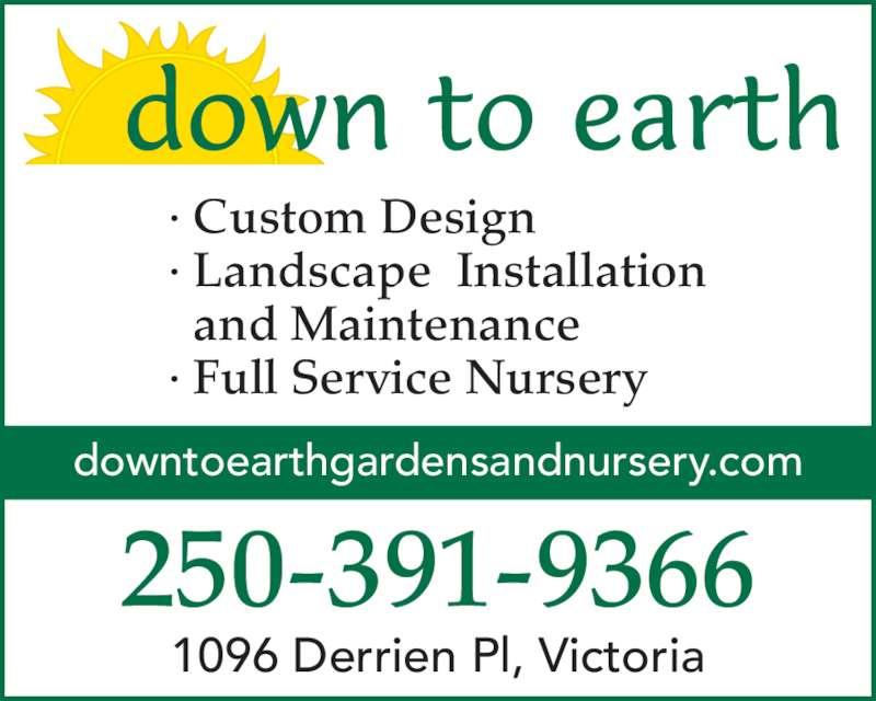 Down To Earth (250-391-9366) - Display Ad - · Custom Design · Landscape  Installation   and Maintenance · Full Service Nursery 250-391-9366 downtoearthgardensandnursery.com 1096 Derrien Pl, Victoria