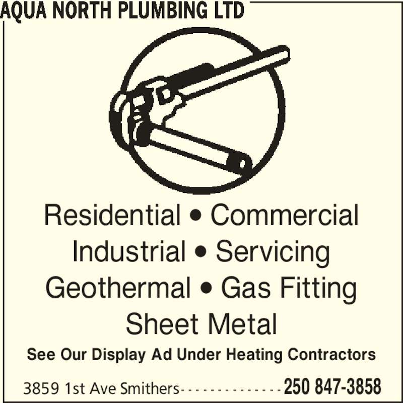 Aqua North Plumbing Ltd (250-847-3858) - Display Ad - 3859 1st Ave Smithers - - - - - - - - - - - - - - 250 847-3858 Residential • Commercial Industrial • Servicing Geothermal • Gas Fitting Sheet Metal AQUA NORTH PLUMBING LTD See Our Display Ad Under Heating Contractors