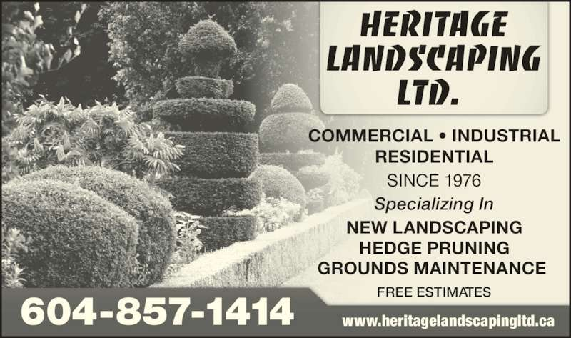 Heritage Landscaping Ltd (604-857-1414) - Display Ad - Specializing In FREE ESTIMATES NEW LANDSCAPING HEDGE PRUNING GROUNDS MAINTENANCE  604-857-1414 www.heritagelandscapingltd.ca COMMERCIAL • INDUSTRIAL RESIDENTIAL SINCE 1976