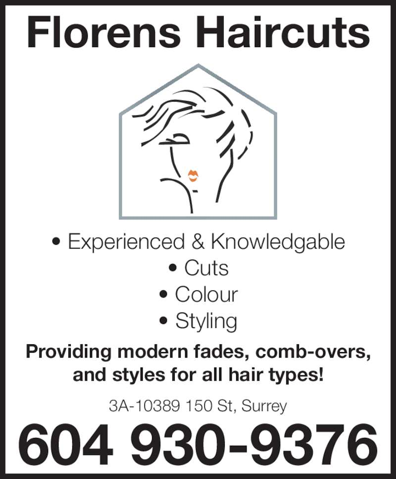 Florens Haircuts (6049309376) - Display Ad - • Cuts • Colour • Styling Florens Haircuts Providing modern fades, comb-overs, and styles for all hair types! 604 930-9376 3A-10389 150 St, Surrey • Experienced & Knowledgable