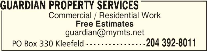 Guardian Property Services (204-392-8011) - Display Ad - PO Box 330 Kleefeld - - - - - - - - - - - - - - - -204 392-8011 Commercial / Residential Work Free Estimates GUARDIAN PROPERTY SERVICES