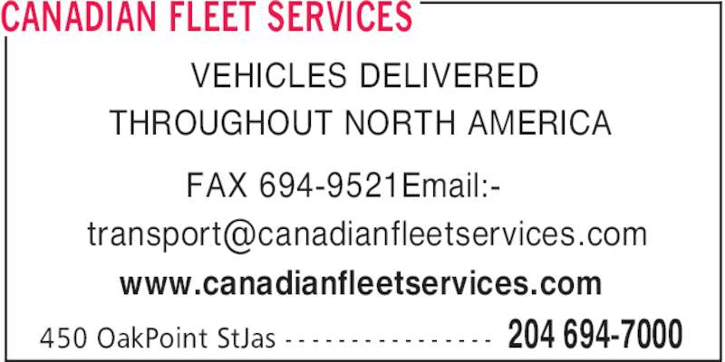 Canadian Fleet Services (204-694-7000) - Display Ad - CANADIAN FLEET SERVICES 204 694-7000450 OakPoint StJas - - - - - - - - - - - - - - - - VEHICLES DELIVERED THROUGHOUT NORTH AMERICA FAX 694-9521Email:- www.canadianfleetservices.com