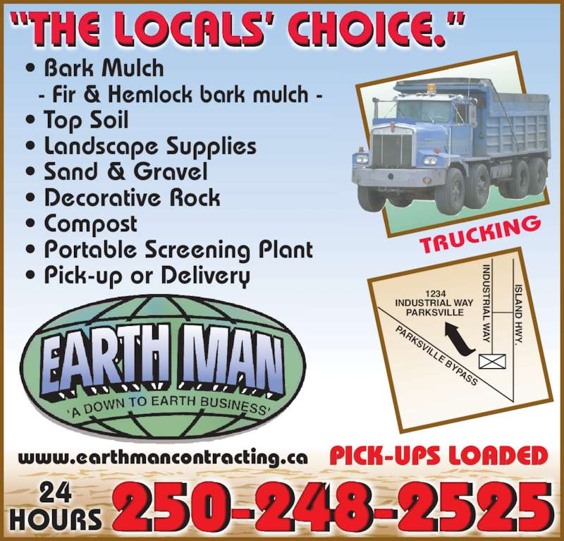 "Earthman Contracting (250-248-2525) - Display Ad - • Compost • Portable Screening Plant • Pick-up or Delivery TRUCK ING PICK UPS LOADED-  www.earthmancontracting.ca 24 HOURS 250-248-2525 1234  INDUSTRIAL WAY  PARKSVILLE PARKSVILLE BYPASS IN DUSTRIAL W AY ISLAND HW ""THE LOCALS' CHOICE."" • Bark Mulch   - Fir & Hemlock bark mulch - • Top Soil • Landscape Supplies • Sand & Gravel • Decorative Rock"