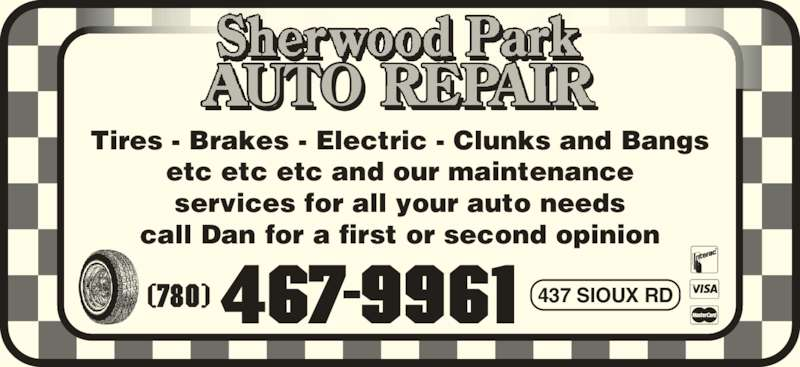 Sherwood Park Auto Repair (780-467-9961) - Display Ad - Tires - Brakes - Electric - Clunks and Bangs etc etc etc and our maintenance services for all your auto needs call Dan for a first or second opinion (780) 467-9961 437 SIOUX RD
