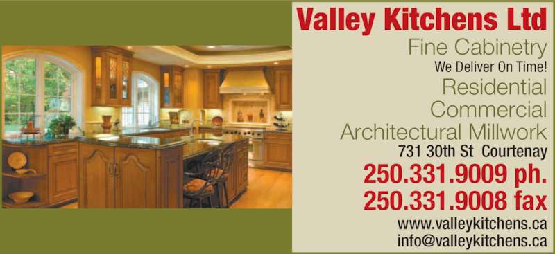 Valley Kitchens Ltd (250-331-9009) - Display Ad - Valley Kitchens Ltd Fine Cabinetry We Deliver On Time! 731 30th St  Courtenay 250.331.9009 ph. 250.331.9008 fax www.valleykitchens.ca Residential Commercial Architectural Millwork