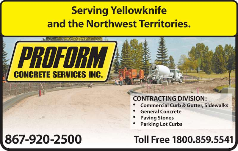 Proform Concrete Services Ltd (867-920-2500) - Display Ad - •     Parking Lot Curbs and the Northwest Territories. Toll Free 1800.859.5541867-920-2500 CONTRACTING DIVISION: •     Commercial Curb & Gutter, Sidewalks •     General Concrete •     Paving Stones Serving Yellowknife