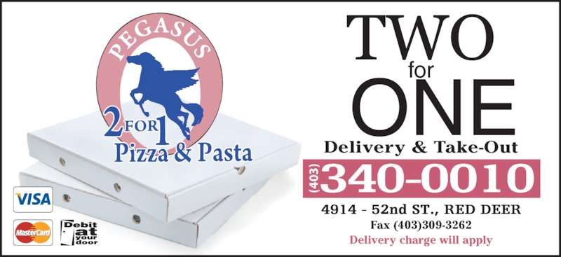 Pegasus Pizza (4033400010) - Display Ad - Fax (403)309-3262 Delivery & Take-Out Delivery charge will apply (4 ONEfor