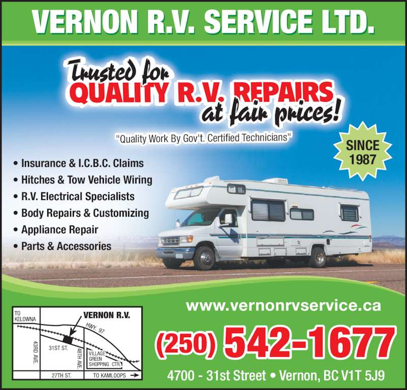 """Vernon R V Service Ltd (250-542-1677) - Display Ad - • Appliance Repair • Parts & Accessories 4700 - 31st Street • Vernon, BC V1T 5J9 """"Quality Work By Gov't. Certified Technicians"""" www.vernonrvservice.ca VERNON R.V. SERVICE LTD. (250) 542-1677 SINCE 1987 • Insurance & I.C.B.C. Claims • Hitches & Tow Vehicle Wiring • R.V. Electrical Specialists • Body Repairs & Customizing"""
