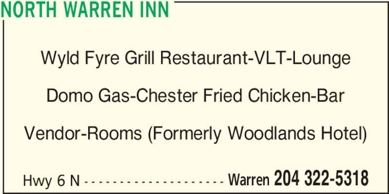 North Warren Inn (204-322-5318) - Display Ad - NORTH WARREN INN Warren 204 322-5318 Wyld Fyre Grill Restaurant-VLT-Lounge Hwy 6 N - - - - - - - - - - - - - - - - - - - - Domo Gas-Chester Fried Chicken-Bar Vendor-Rooms (Formerly Woodlands Hotel)