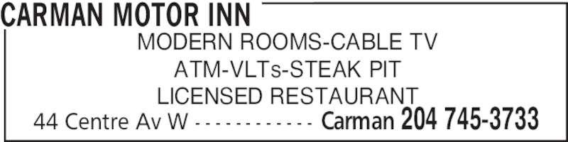 Carman Motor Inn (204-745-3733) - Display Ad - CARMAN MOTOR INN 44 Centre Av W - - - - - - - - - - - - Carman 204 745-3733 MODERN ROOMS-CABLE TV ATM-VLTs-STEAK PIT LICENSED RESTAURANT