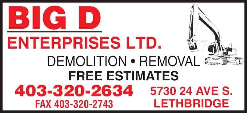 Big D Enterprises Ltd (403-320-2634) - Display Ad - DEMOLITION • REMOVAL FREE ESTIMATES 403-320-2634 FAX 403-320-2743 5730 24 AVE S. LETHBRIDGE